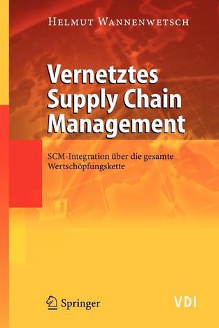 Vernetztes Supply Chain Management: Scm Integration über Die Gesamte Wertschöpfungskette (Vdi Buch)