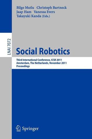 Social Robotics: Third International Conference on Social Robotics, ICSR 2011, Amsterdam, the Netherlands, November 24-25, 2011. Proceedings