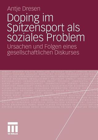 Doping Im Spitzensport ALS Soziales Problem: Ursachen Und Folgen Eines Gesellschaftlichen Diskurses