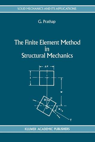 The Finite Element Method in Structural Mechanics: Principles and Practice of Design of Field-Consistent Elements for Structural and Solid Mechanics
