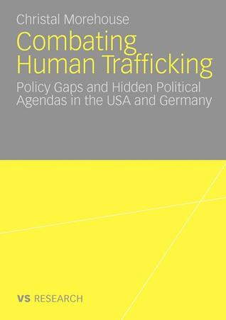 Combating Human Trafficking: Policy Gaps and Hidden Political Agendas in the USA and Germany