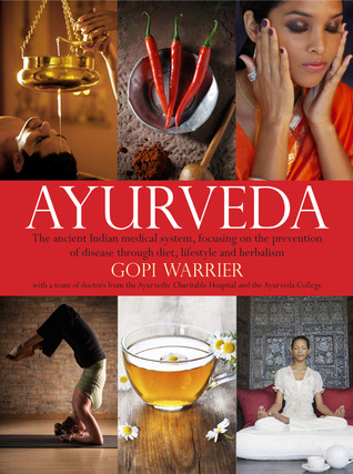 Ayurveda: The Ancient Indian Medical System, Focusing on the Prevention of Disease Through Diet, Lifestyle and Herbalism