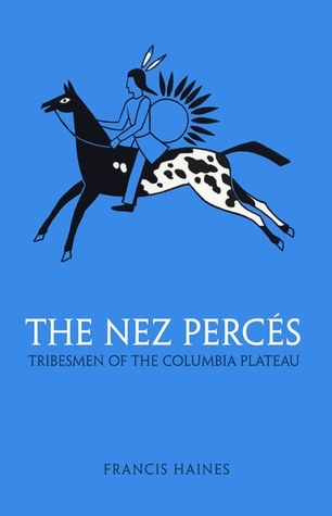 The Nez Perces: Tribesmen of the Columbia Plateau