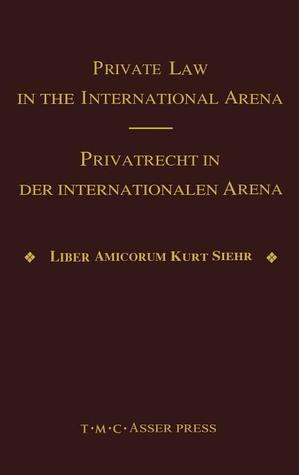 Private Law in the International Arena: From National Conflict Rules Towards Harmonization and Unification - Liber Amicorum Kurt Siehr