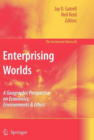 enterprising-worlds-a-geographic-perspective-on-economics-environments-ethics
