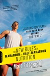 "The New Rules of Marathon and Half-Marathon Nutrition: A Cutting-Edge Plan to Fuel Your Body Beyond """"the Wall"""""