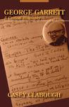 George Garrett: A Critical Biography