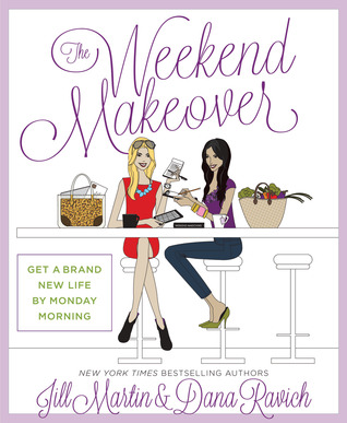 The Weekend Makeover: Get a Brand New Life By Monday Morning par Jill  Martin, Dana Ravich