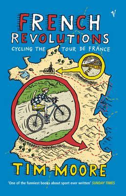 Ebook French Revolutions: Cycling the Tour de France by Tim Moore TXT!