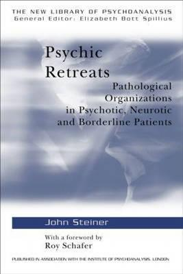 Psychic Retreats: Pathological Organizations in Psychotic, Neurotic and Borderline Patients