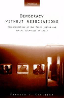 Democracy without Associations: Transformation of the Party System and Social Cleavages in India