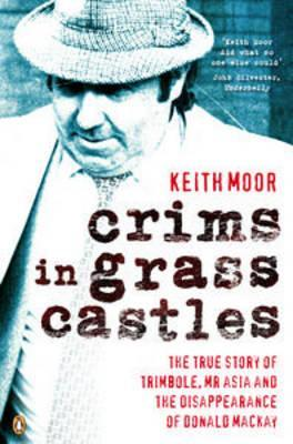 Crims In Grass Castles: The True Story Of Trimbole Mr Asia And The Disappearnce Of Donald