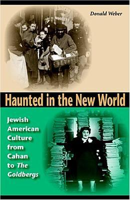 """Haunted in the New World: Jewish American Culture from Cahan to """"The Goldbergs]indiana University Press]b]bb]06/08/2005]soc049000]26]29.95]29.95]act]]]]]]]"""