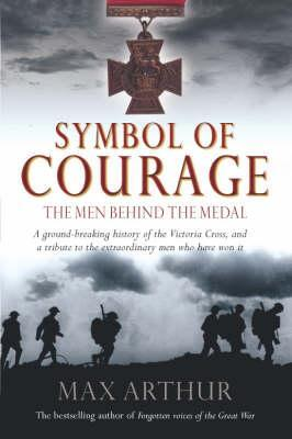 Symbol of Courage: The Men Behind the Medal. Max Arthur