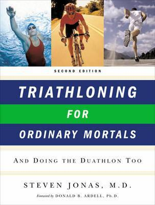 Triathloning for Ordinary Mortals: And Doing the Duathlon Too