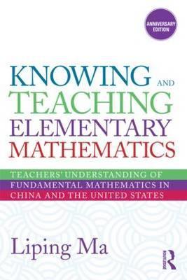 Knowing and Teaching Elementary Mathematics: Teachers Understanding of Fundamental Mathematics in Ch