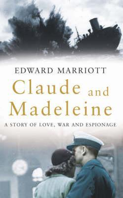 Claude and Madeleine: A True Story of Love, War and Espionage