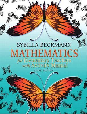 beckmann sybilla (2017). mathematics for elementary teachers with activities fifth edition