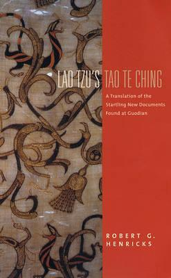 Lao Tzu's Tao Te Ching: A Translation of the Startling New Documents Found at Guodian