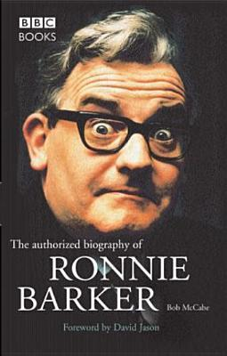 The Authorised Biography Of Ronnie Barker