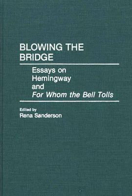 Blowing the Bridge: Essays on Hemingway and for Whom the Bell Tolls