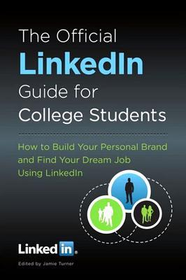 The Official Linkedin Guide for College Students: How to Build Your Personal Brand and Find Your Dream Job Using Linkedin