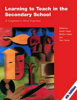 Learning to Teach in the Secondary School by Susan Capel