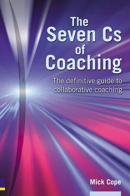 The Seven CS of Coaching: A Definitive Guide to Collaborative Coaching
