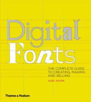 Digital Fonts: The Complete Guide to Creating, Marketing and Selling. by Alec Julien
