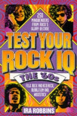 test-your-rock-iq-the-60s-250-mindbenders-from-rock-s-glory-decade