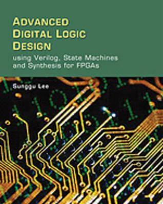 Advanced Digital Logic Design Using Verilog State Machines And