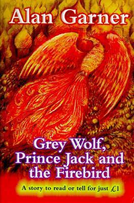 Grey Wolf, Prince Jack and the Firebird by Alan Garner