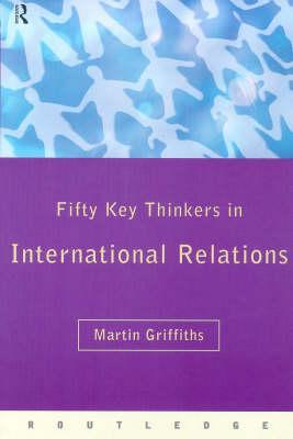 Fifty Key Thinkers in International Relations (Fifty Key Thinkers)
