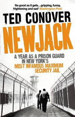 Newjack: A Year as a Prison Guard in New York's Most Infamous Maximum Security Jail por Ted Conover