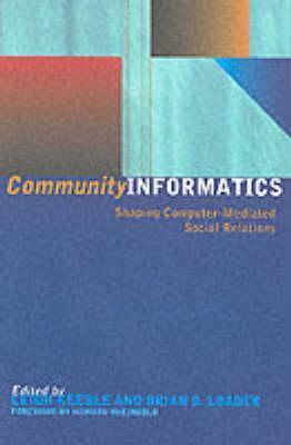 Community Informatics: Shaping Computer-Mediated Social Networks