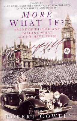 More What If? Eminent Historians Imagine What Might Have Been