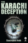 The Karachi Deception by Shatrujeet Nath