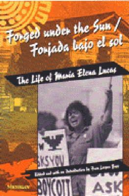 Forged under the Sun/Forjada bajo el sol: The Life of Maria Elena Lucas