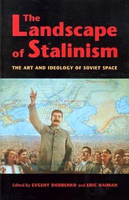 the-landscape-of-stalinism-the-art-and-ideology-of-soviet-space