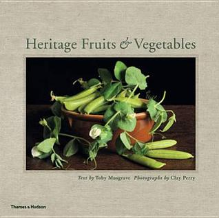 Heritage Fruits & Vegetables. by Toby Musgrave, Clay Perry