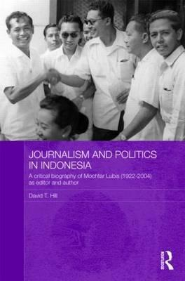 Journalism and Politics in Indonesia: A Critical Biography of Mochtar Lubis (1922-2004) as Editor and Author