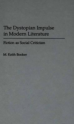 The Dystopian Impulse in Modern Literature: Fiction as Social Criticism