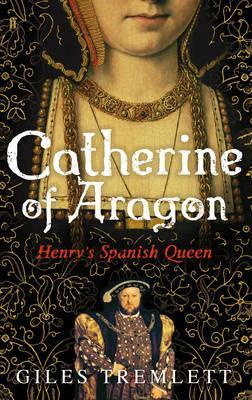 Catherine of Aragon: Henry's Spanish Queen: A Biography