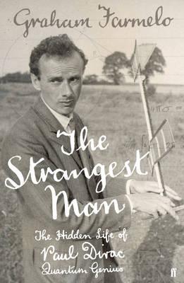 The Strangest Man: The Hidden Life Of Paul Dirac, Quantum Genius