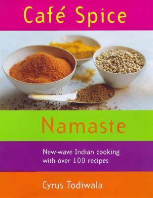 Cafe Spice Namaste: Over 100 innovative Indian recipes