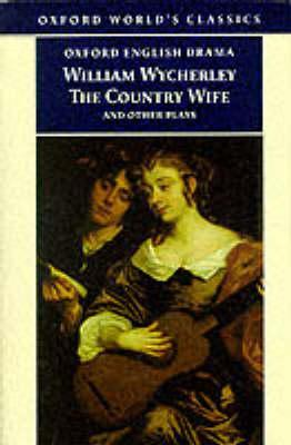 The Country Wife and Other Plays by William Wycherley