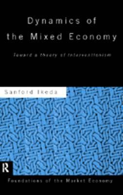 Dynamics of the Mixed Economy: Toward a Theory of Interventionism