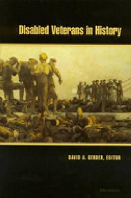Disabled Veterans in History by David A. Gerber