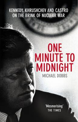 One Minute to Midnight - Kennedy, Khrushchev and Castro on th... by Michael  Dobbs