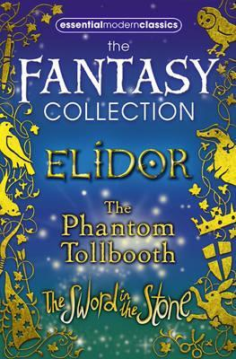 Essential Modern Classics Fantasy Collection: Elidor, The Phantom Tollbooth, The Sword in the Stone
